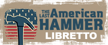 Click here for The Last American Hammer Libretto